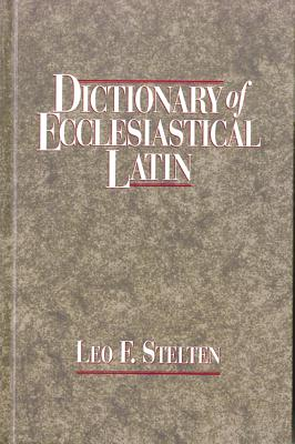 Dictionary of Ecclesiastical Latin By Stelten, Leo F.